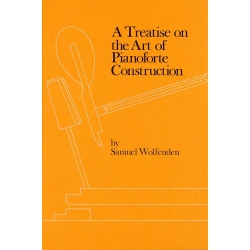 A Treatise on the Art of Pianoforte Construction S. Wolfenden, 288 Seiten